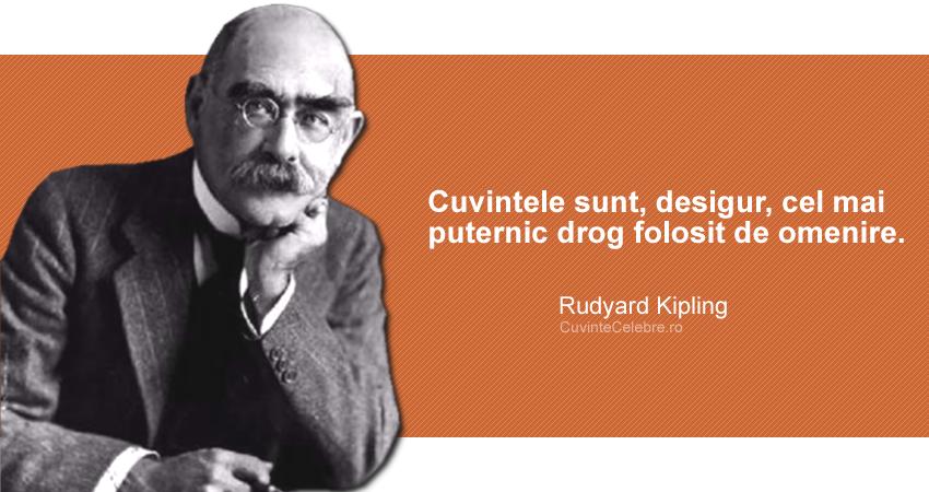 """""""Cuvintele sunt, desigur, cel mai puternic drog folosit de omenire."""" Rudyard Kipling"""