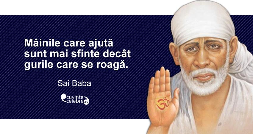 """""""Mâinile care ajută sunt mai sfinte decât gurile care se roagă."""" Sai Baba"""