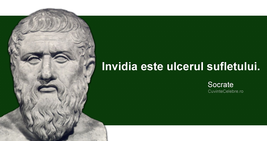 """""""Invidia este ulcerul sufletului."""" Socrate"""