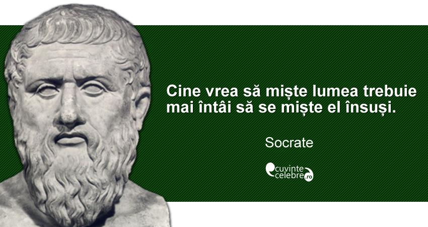 """""""Cine vrea să miște lumea trebuie mai întâi să se miște el însuși."""" Socrate"""