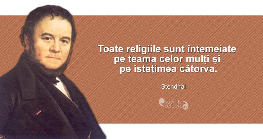 """""""Toate religiile sunt întemeiate pe teama celor mulți și pe istețimea câtorva."""" Stendhal"""