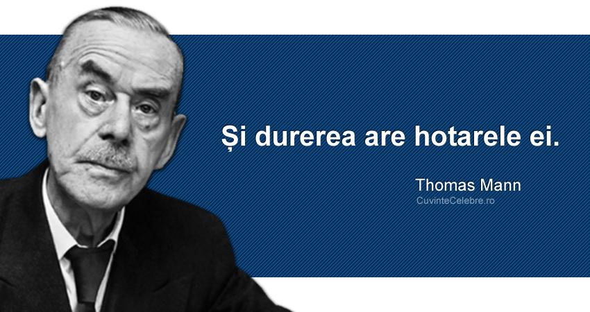 """Și durerea are hotarele ei."" Thomas Mann"