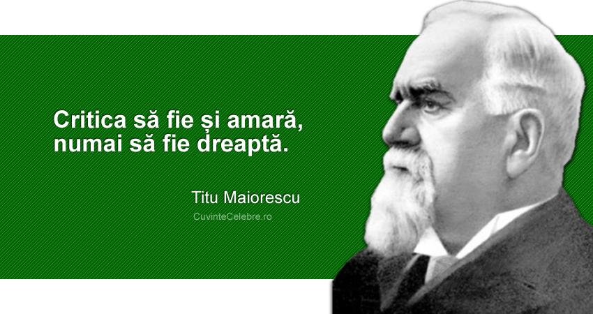 """""""Critica să fie și amară, numai să fie dreaptă."""" Titu Maiorescu"""