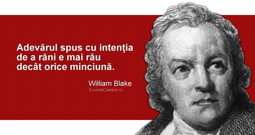 """""""Adevărul spus cu intenția de a răni e mai rău decât orice minciună."""" William Blake"""