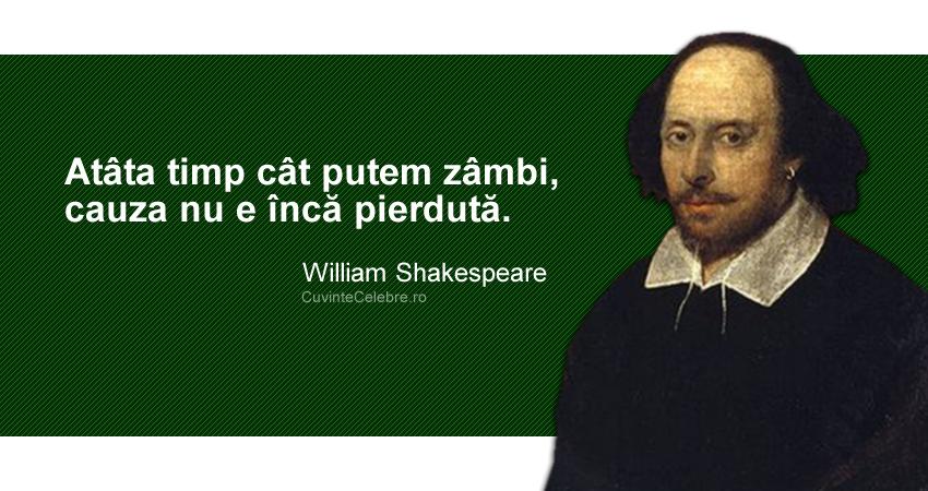"""""""Atâta timp cât putem zâmbi, cauza nu e încă pierdută."""" William Shakespeare"""