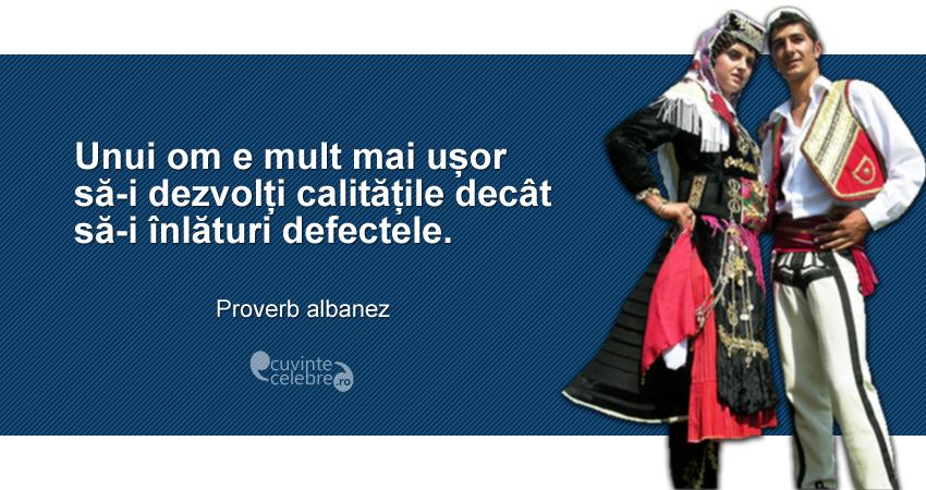 """""""Unui om e mult mai ușor să-i dezvolți calitățile decât să-i înlături defectele."""" Proverb albanez"""