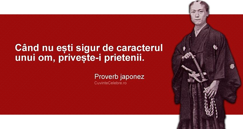 """""""Când nu ești sigur de caracterul unui om, privește-i prietenii."""" Proverb japonez"""