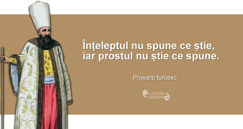 """""""Înțeleptul nu spune ce știe, iar prostul nu știe ce spune."""" Proverb turcesc"""