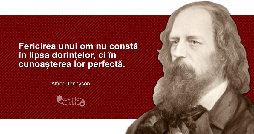 """""""Fericirea unui om nu constă în lipsa dorințelor, ci în cunoașterea lor perfectă."""" Alfred Tennyson"""