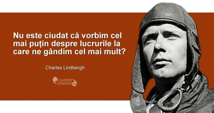 """""""Nu este ciudat că vorbim cel mai puțin despre lucrurile la care ne gândim cel mai mult?"""" Charles Lindbergh"""
