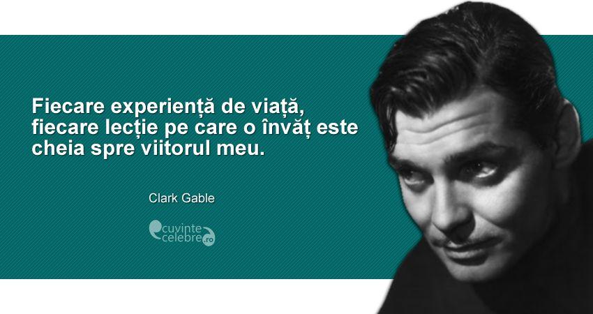 """""""Fiecare experiență de viață, fiecare lecție pe care o învăț este cheia spre viitorul meu."""" Clark Gable"""