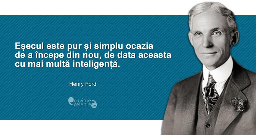 """""""Eșecul este pur și simplu ocazia de a începe din nou, de data aceasta cu mai multă inteligență."""" Henry Ford"""