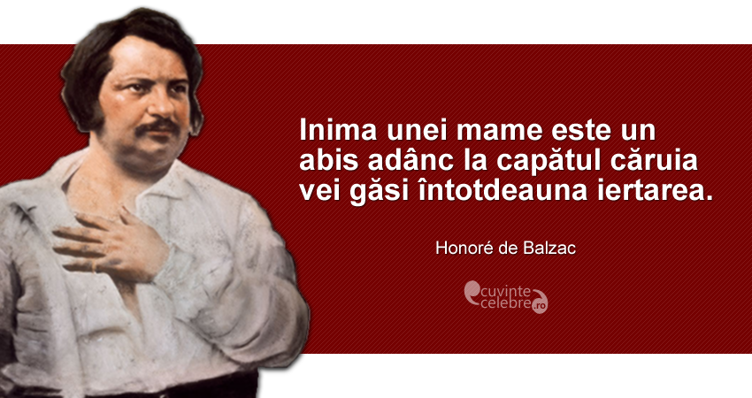 """""""Inima unei mame este un abis adânc la capătul căruia vei găsi întotdeauna iertarea."""" Honoré de Balzac"""
