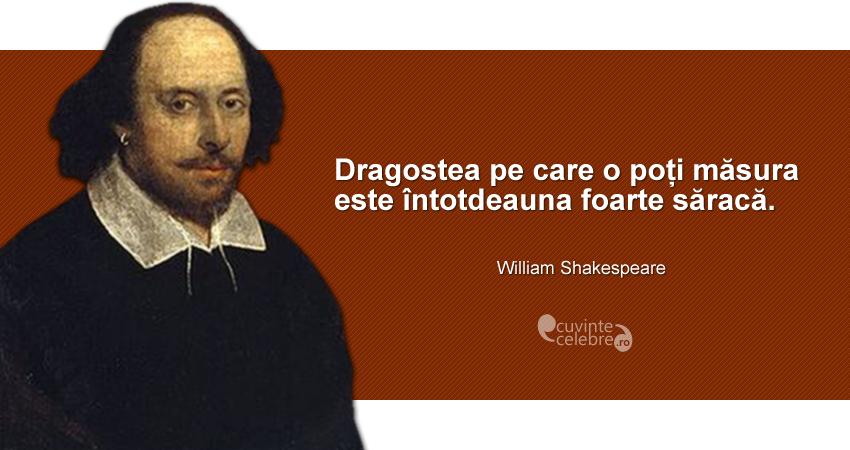 """""""Dragostea pe care o poți măsura este întotdeauna foarte săracă."""" William Shakespeare"""