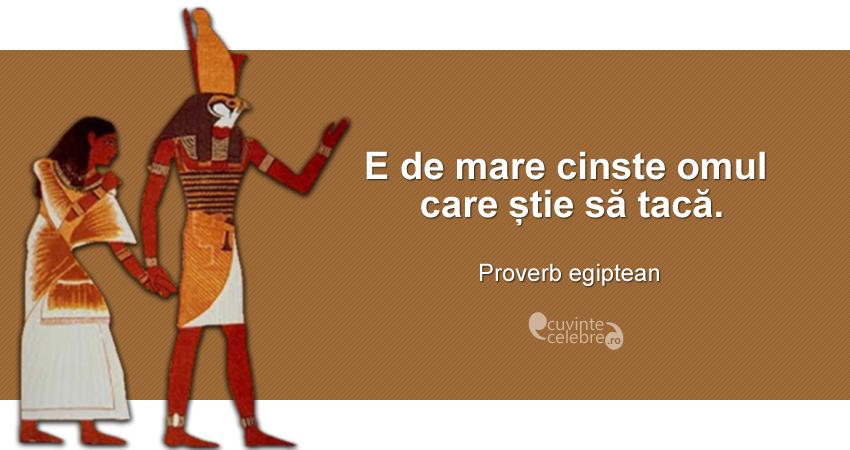 """""""E de mare cinste omul care știe să tacă."""" Proverb egiptean"""