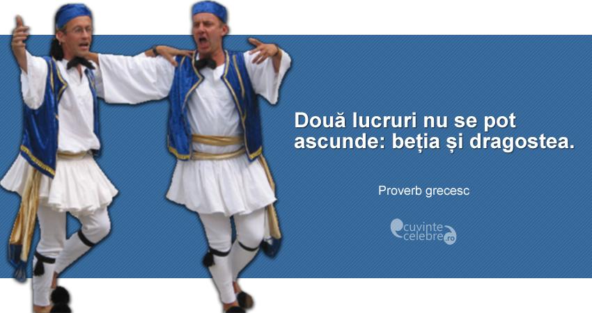 """""""Două lucruri nu se pot ascunde: beția și dragostea."""" Proverb grecesc"""