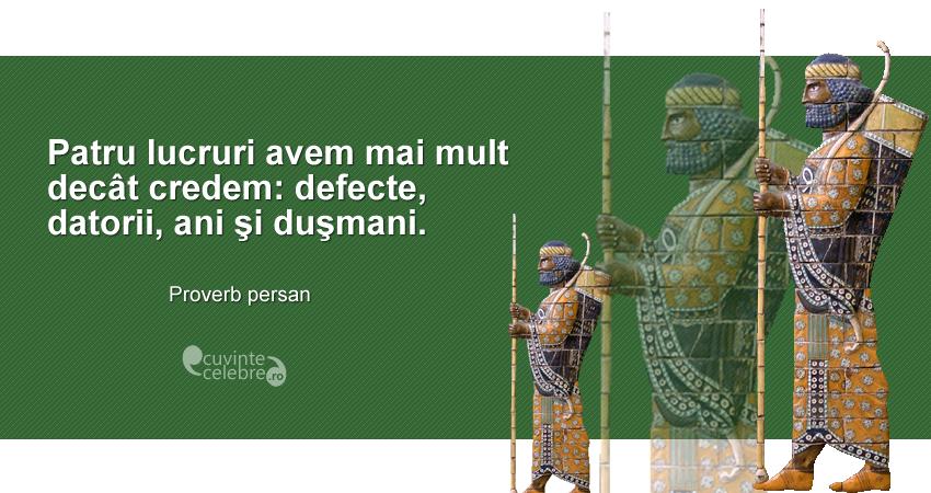 """""""Patru lucruri avem mai mult decât credem: defecte, datorii, ani şi duşmani."""" Proverb persan"""