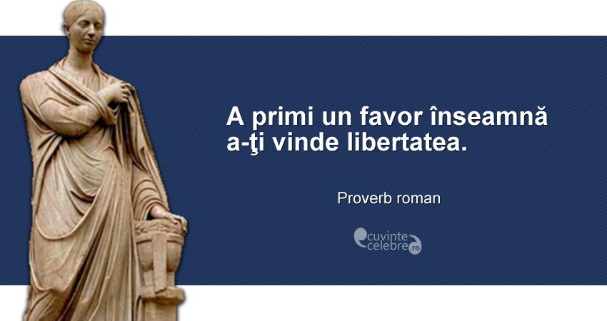 """""""A primi un favor înseamnă a-ţi vinde libertatea."""" Proverb roman"""