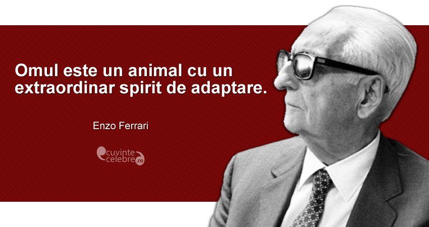 """""""Omul este un animal cu un extraordinar spirit de adaptare."""