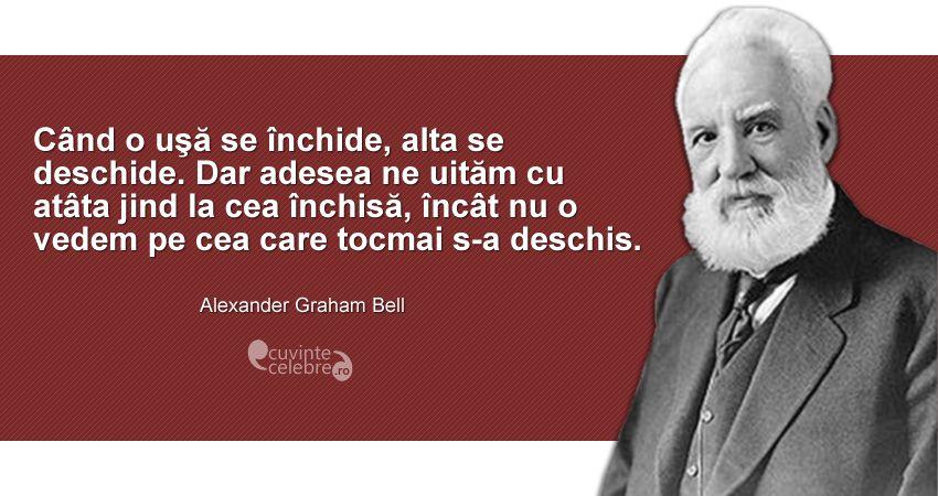 """""""Când o uşă se închide, alta se deschide. Dar adesea ne uităm cu atâta jind la cea închisă, încât nu o vedem pe cea care tocmai s-a deschis."""" Alexander Graham Bell"""