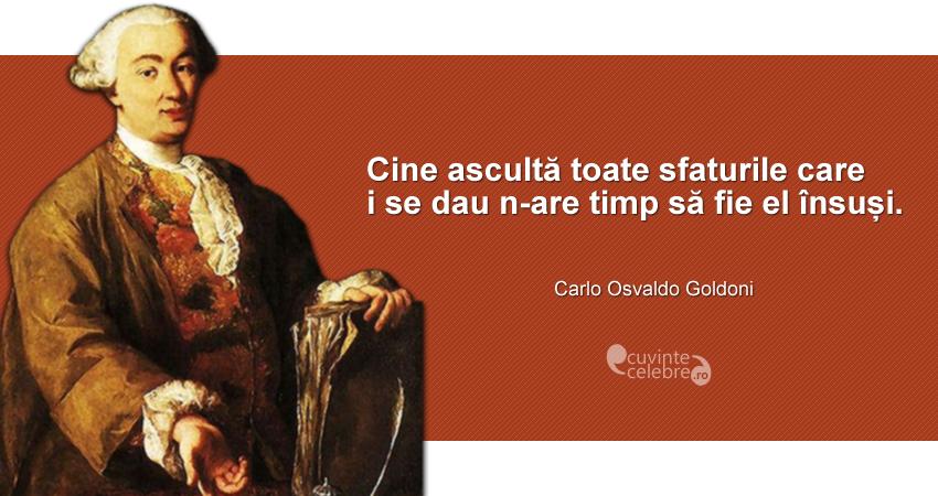 """""""Cine ascultă toate sfaturile care i se dau n-are timp să fie el însuși."""" Carlo Osvaldo Goldoni"""