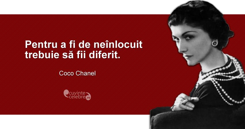 """""""Pentru a fi de neînlocuit trebuie să fii diferit."""" Coco Chanel"""