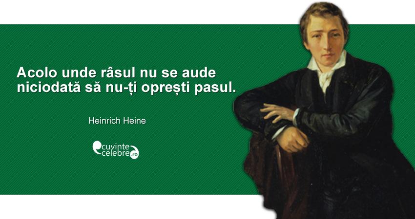 """""""Acolo unde râsul nu se aude niciodată să nu-ți oprești pasul."""" Heinrich Heine"""