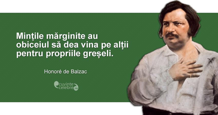 """""""Mințile mărginite au obiceiul să dea vina pe alții pentru propriile greșeli."""" Honoré de Balzac"""