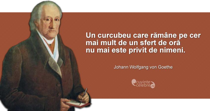 """""""Un curcubeu care rămâne pe cer mai mult de un sfert de oră nu mai este privit de nimeni."""" Johann Wolfgang von Goethe"""