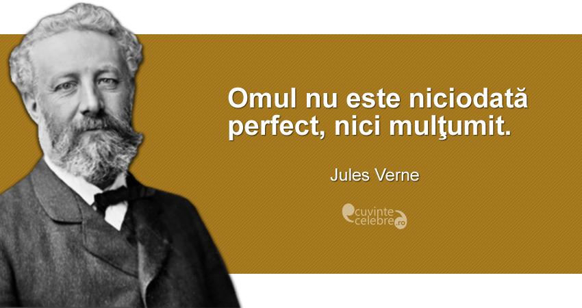 """""""Omul nu este niciodată perfect, nici mulţumit."""" Jules Verne"""