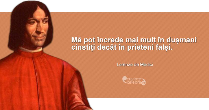 """""""Mă pot încrede mai mult în dușmani cinstiți decât în prieteni falși."""" Lorenzo de Medici"""
