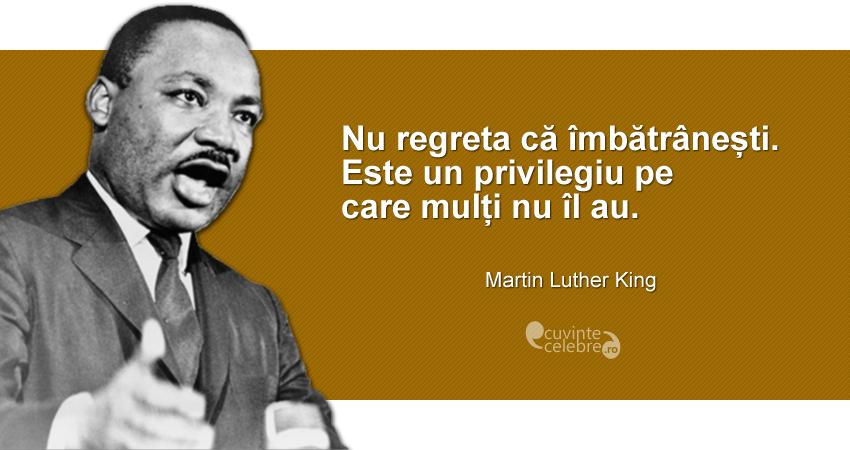 """""""Nu regreta că îmbătrânești. Este un privilegiu pe care mulți nu îl au."""" Martin Luther King"""