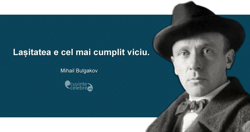 """""""Lașitatea e cel mai cumplit viciu."""" Mihail Bulgakov"""