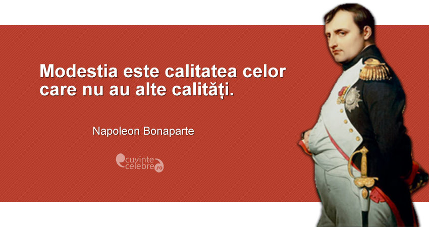 """""""Modestia este calitatea celor care nu au alte calități."""" Napoleon Bonaparte"""