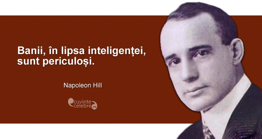 """""""Banii, în lipsa inteligenței, sunt periculoși."""" Napoleon Hill"""