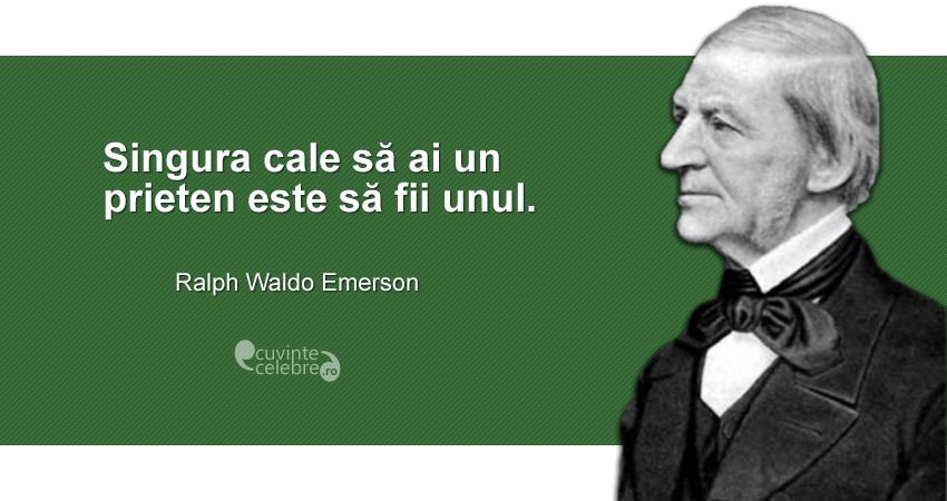 """""""Singura cale să ai un prieten este să fii unul."""" Ralph Waldo Emerson"""