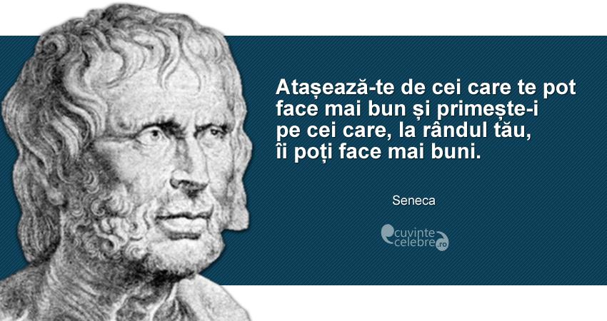 """""""Atașează-te de cei care te pot face mai bun și primește-i pe cei care, la rândul tău, îi poți face mai buni."""" Seneca"""