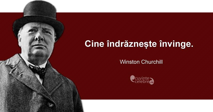 """""""Cine îndrăznește învinge."""" Winston Churchill"""