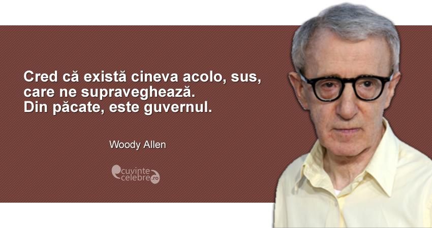 """""""Cred că există cineva acolo, sus, care ne supraveghează. Din păcate, este guvernul."""" Woody Allen"""