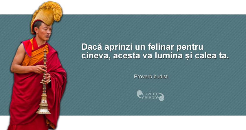 """""""Dacă aprinzi un felinar pentru cineva, acesta va lumina și calea ta."""" Proverb budist"""