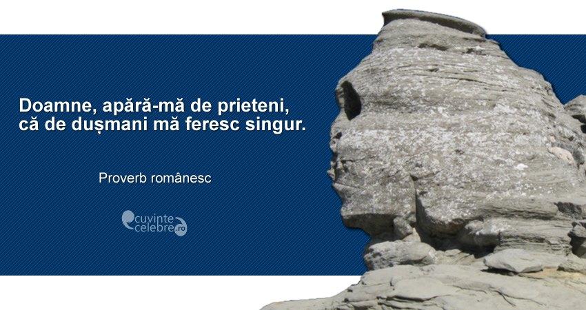 """""""Doamne, apără-mă de prieteni, că de dușmani mă feresc singur."""" Proverb românesc"""