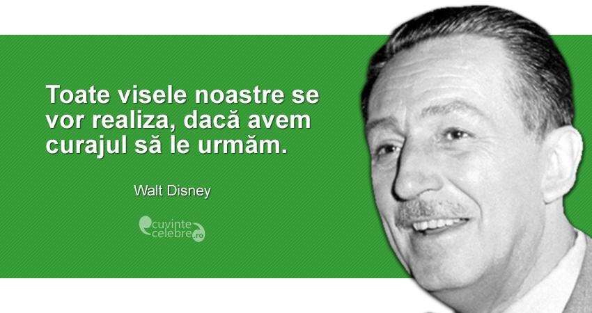 """""""Toate visele noastre se vor realiza, dacă avem curajul să le urmăm."""" Walt Disney"""