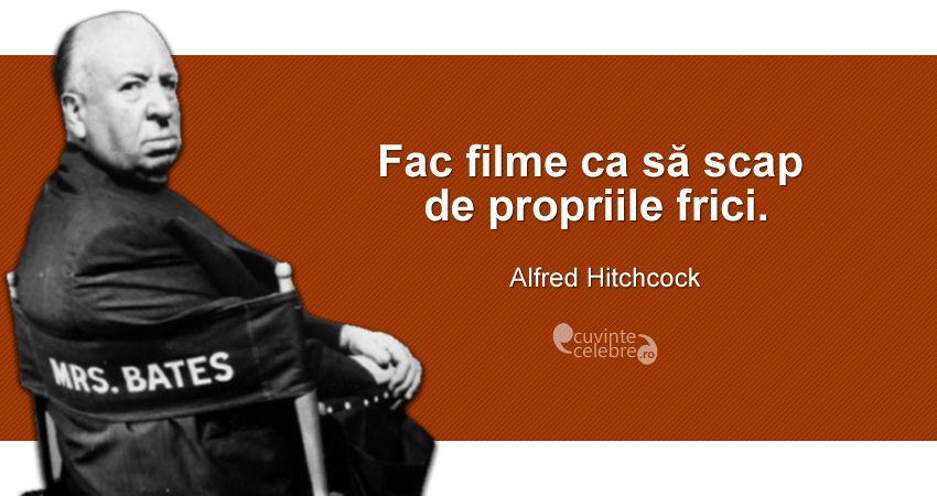 """""""Fac filme ca să scap de propriile frici."""" Alfred Hitchcock"""