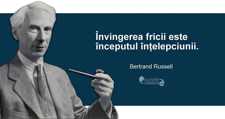 """""""Învingerea fricii este începutul înțelepciunii."""" Bertrand Russell"""