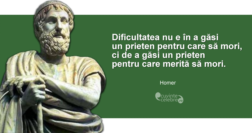 """""""Dificultatea nu e în a găsi un prieten pentru care să mori, ci de a găsi un prieten pentru care merită să mori."""" Homer"""