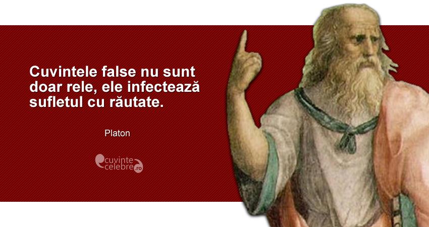 """""""Cuvintele false nu sunt doar rele, ele infectează sufletul cu răutate."""" Platon"""
