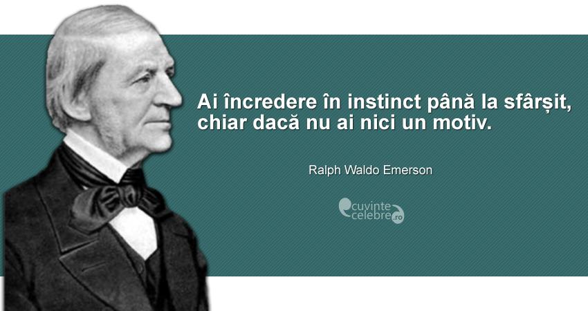 """""""Ai încredere în instinct până la sfârșit, chiar dacă nu ai nici un motiv."""" Ralph Waldo Emerson"""