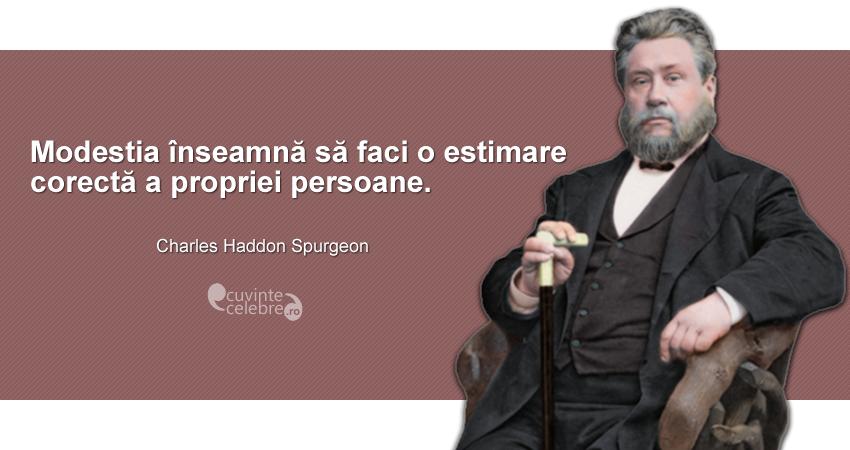 """""""Modestia înseamnă să faci o estimare corectă a propriei persoane."""" Charles Haddon Spurgeon"""