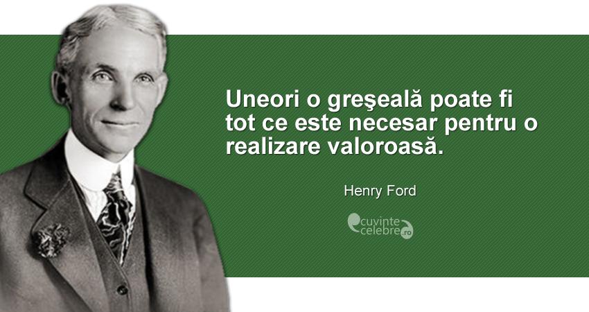 """""""Uneori o greşeală poate fi tot ce este necesar pentru o realizare valoroasă."""" Henry Ford"""