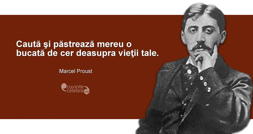 """""""Caută şi păstrează mereu o bucată de cer deasupra vieţii tale."""" Marcel Proust"""